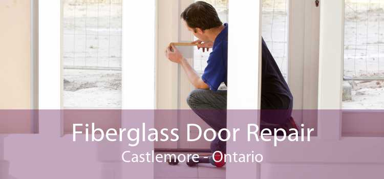 Fiberglass Door Repair Castlemore - Ontario