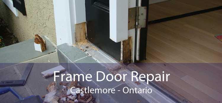Frame Door Repair Castlemore - Ontario
