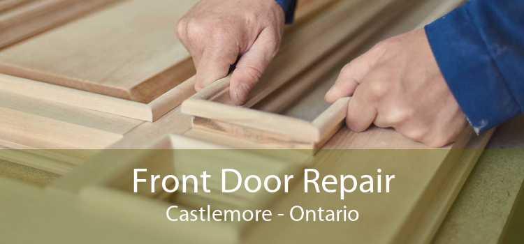 Front Door Repair Castlemore - Ontario