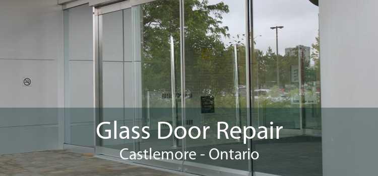 Glass Door Repair Castlemore - Ontario