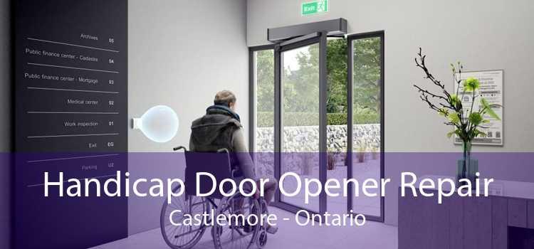 Handicap Door Opener Repair Castlemore - Ontario