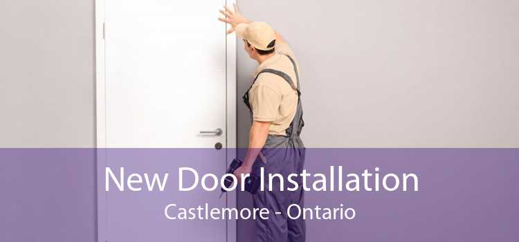 New Door Installation Castlemore - Ontario