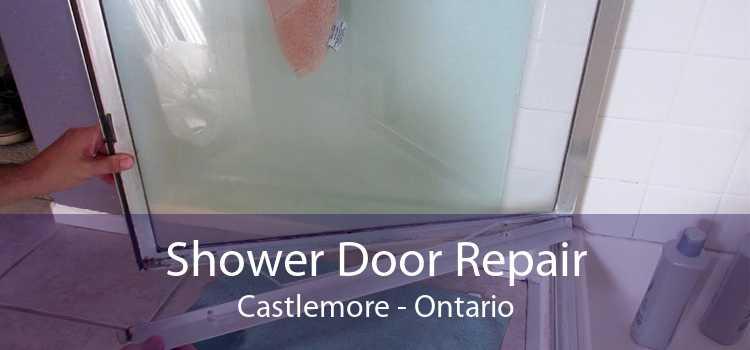 Shower Door Repair Castlemore - Ontario